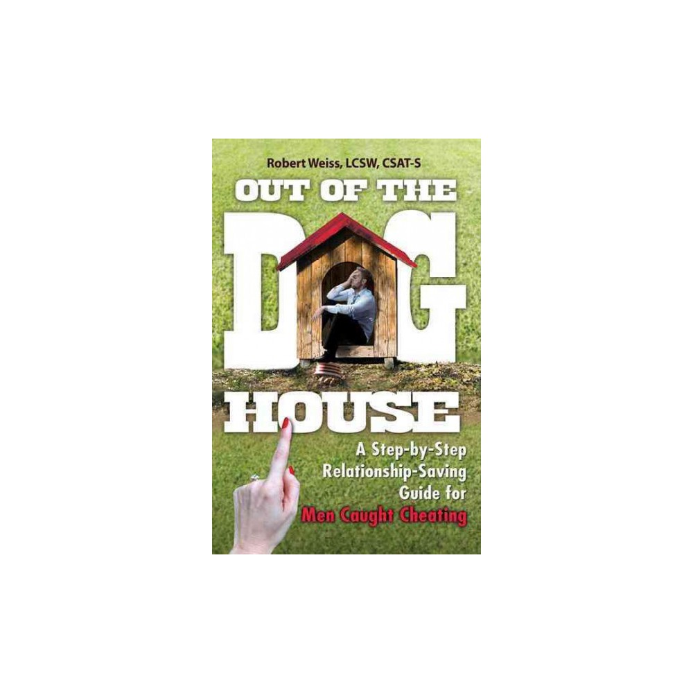 Out of the Doghouse : A Step-by-Step Relationship-Saving Guide for Men Caught Cheating (Paperback)