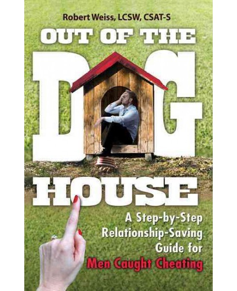 Out of the Doghouse : A Step-by-Step Relationship-Saving Guide for Men Caught Cheating (Paperback) - image 1 of 1