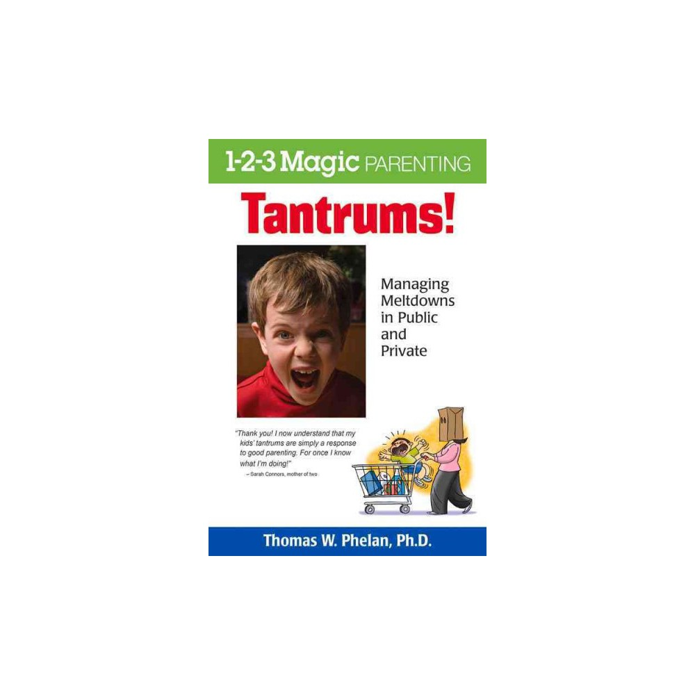 Tantrums! : Managing Meltdowns in Public and Private (Paperback) (Ph.D. Thomas W. Phelan)