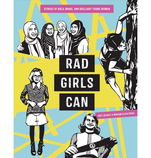 Rad Girls Can : Stories of Bold, Brave, and Brilliant Young Women -  by Kate Schatz (Hardcover) - image 1 of 1