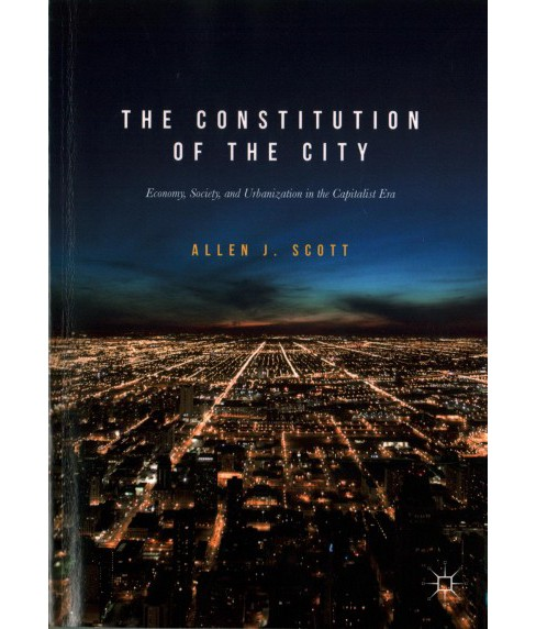 Constitution of the City : Economy, Society, and Urbanization in the Capitalist Era (Paperback) (Allen - image 1 of 1
