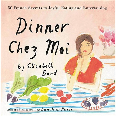 Dinner Chez Moi - by  Elizabeth Bard (Hardcover) - image 1 of 1