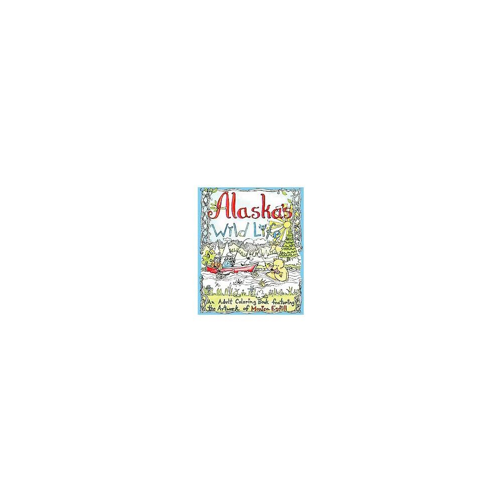 Alaska's Wild Life : An Adult Coloring Book Featuring the Artwork of Monica Estill (Paperback)