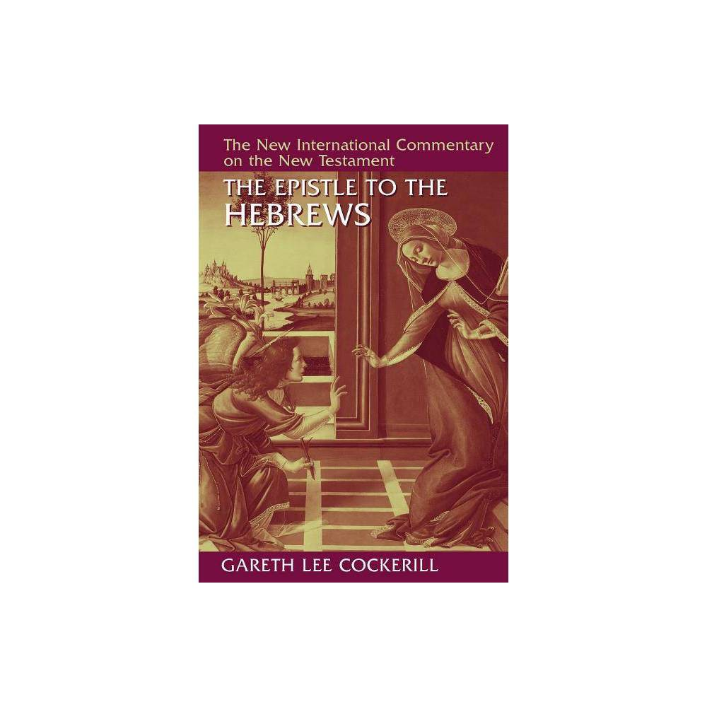 The Epistle To The Hebrews New International Commentary On The New Testament By Gareth Lee Cockerill Hardcover