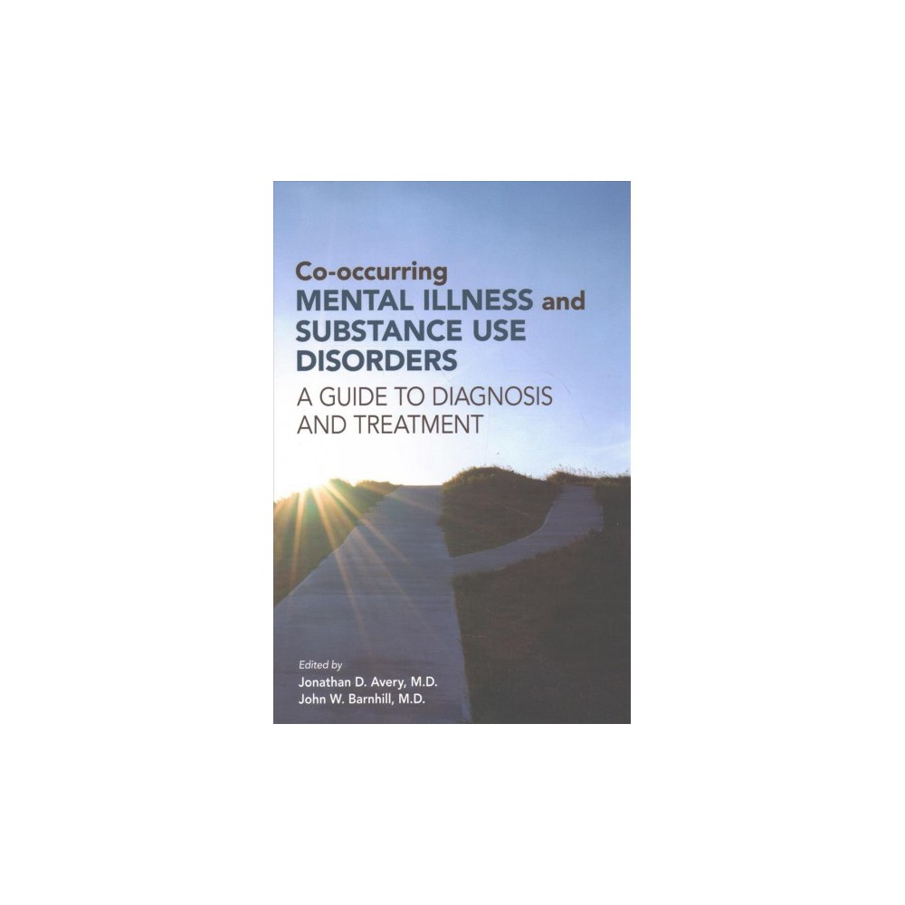 Co-Occurring Mental Illness and Substance Use Disorders : A Guide to Diagnosis and Treatment (Paperback)