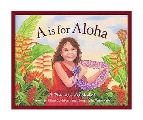A is for Aloha : A Hawaii Alphabet (School And Library) (U'Ilani Goldsberry) - image 1 of 1