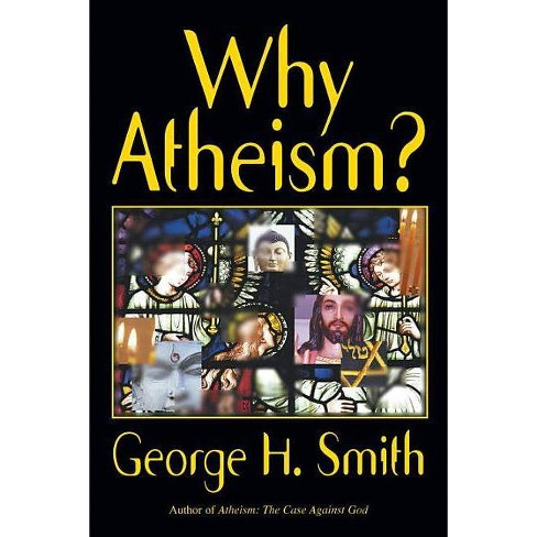 Why Atheism? - by  George H Smith (Paperback) - image 1 of 1