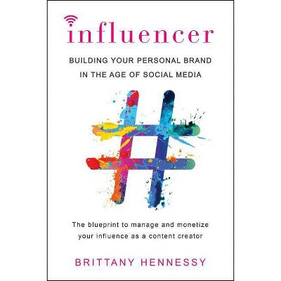 Influencer : Building Your Personal Brand in the Age of Social Media -  by Brittany Hennessy (Paperback)