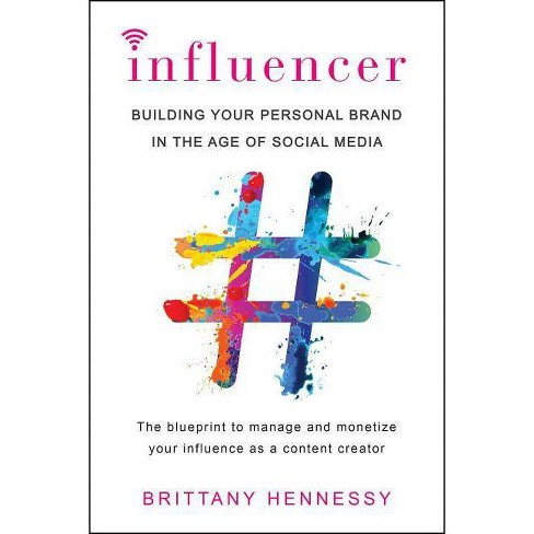 Influencer : Building Your Personal Brand in the Age of Social Media -  by Brittany Hennessy (Paperback) - image 1 of 1