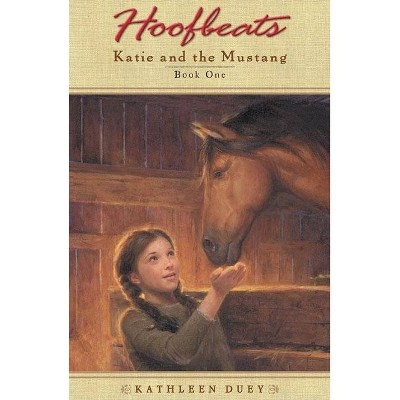 Hoofbeats: Katie and the Mustang Book 1 - by Kathleen Duey (Paperback)