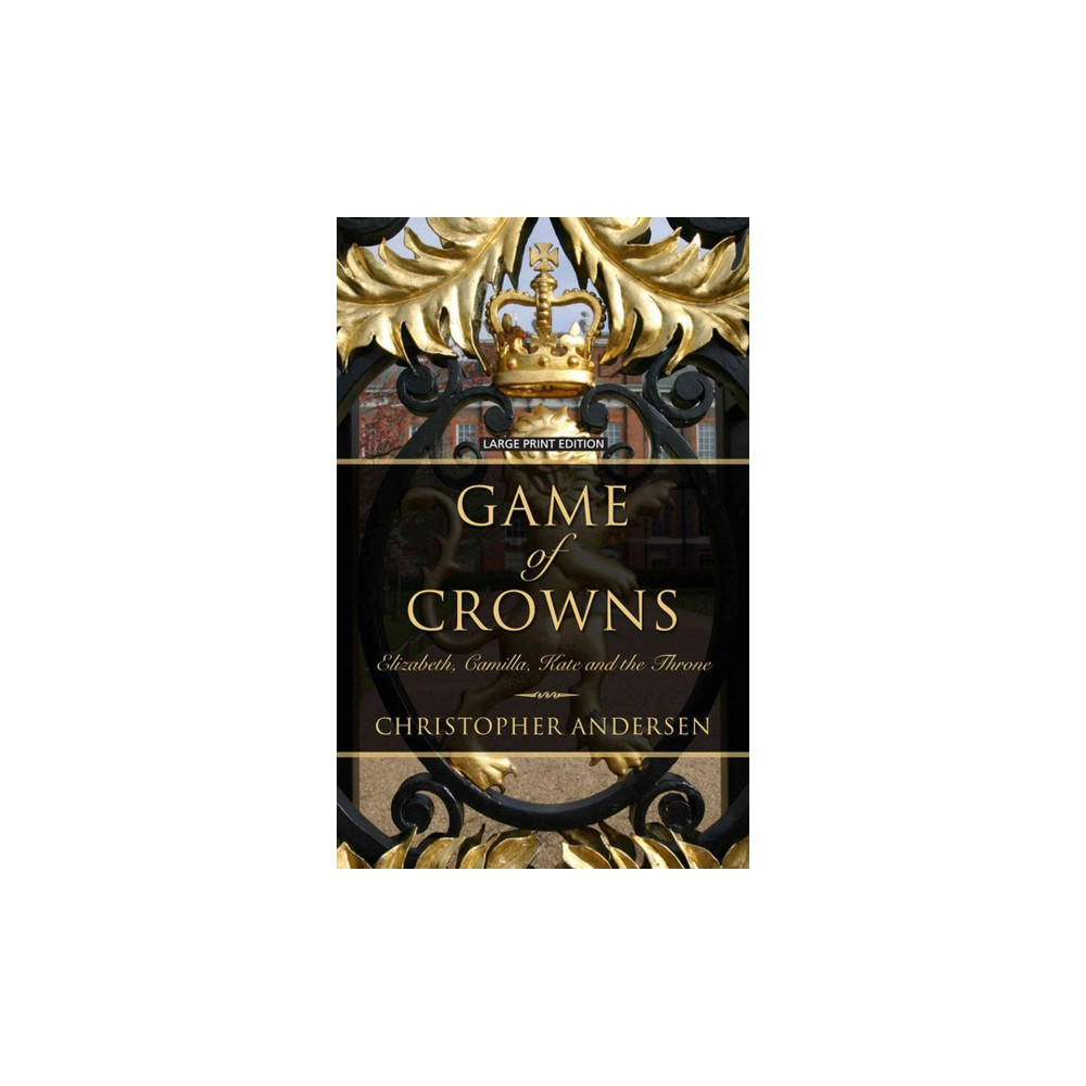 Game of Crowns : Elizabeth, Camilla, Kate, and the Throne (Hardcover) (Christopher Andersen)