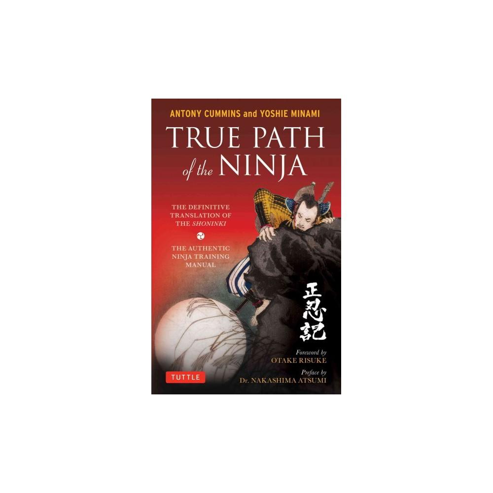 True Path of the Ninja : The Definitive Translation of the Shoninki (Paperback) (Antony Cummins & Yoshie