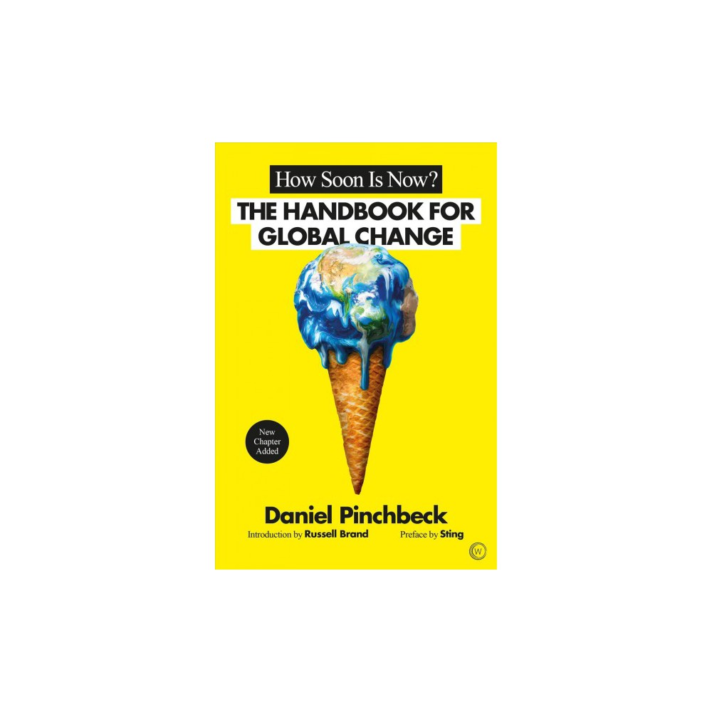 How Soon Is Now? : The Handbook for Global Change - by Daniel Pinchbeck (Paperback)