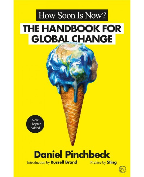 How Soon Is Now? : The Handbook for Global Change -  by Daniel Pinchbeck (Paperback) - image 1 of 1