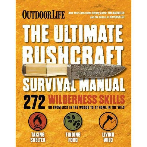 The Ultimate Bushcraft Survival Manual By Tim Macwelch The Editors Of Outdoor Life Paperback Target