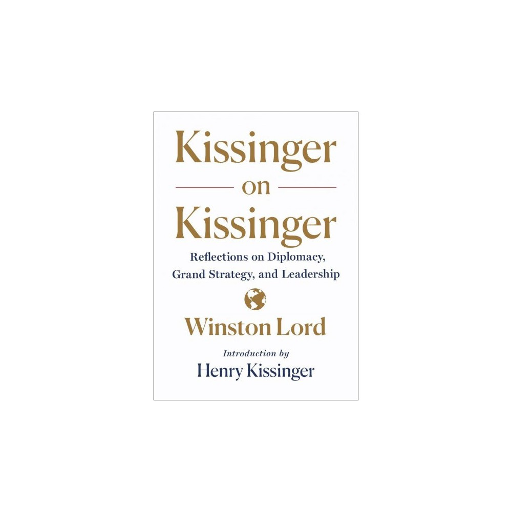 Kissinger on Kissinger : Reflections on Diplomacy, Grand Strategy, and Leadership - (Hardcover)
