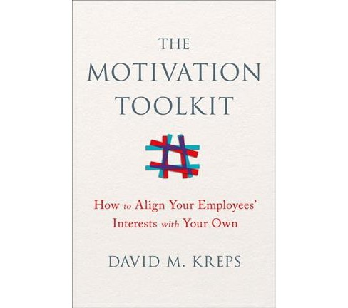 Motivation Toolkit : How to Align Your Employees' Interests With Your Own (Hardcover) (David M. Kreps) - image 1 of 1