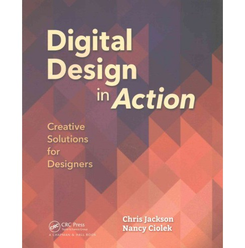 Digital Design in Action : Creative Solutions for Designers (Paperback) (Chris Jackson & Nancy Ciolek) - image 1 of 1