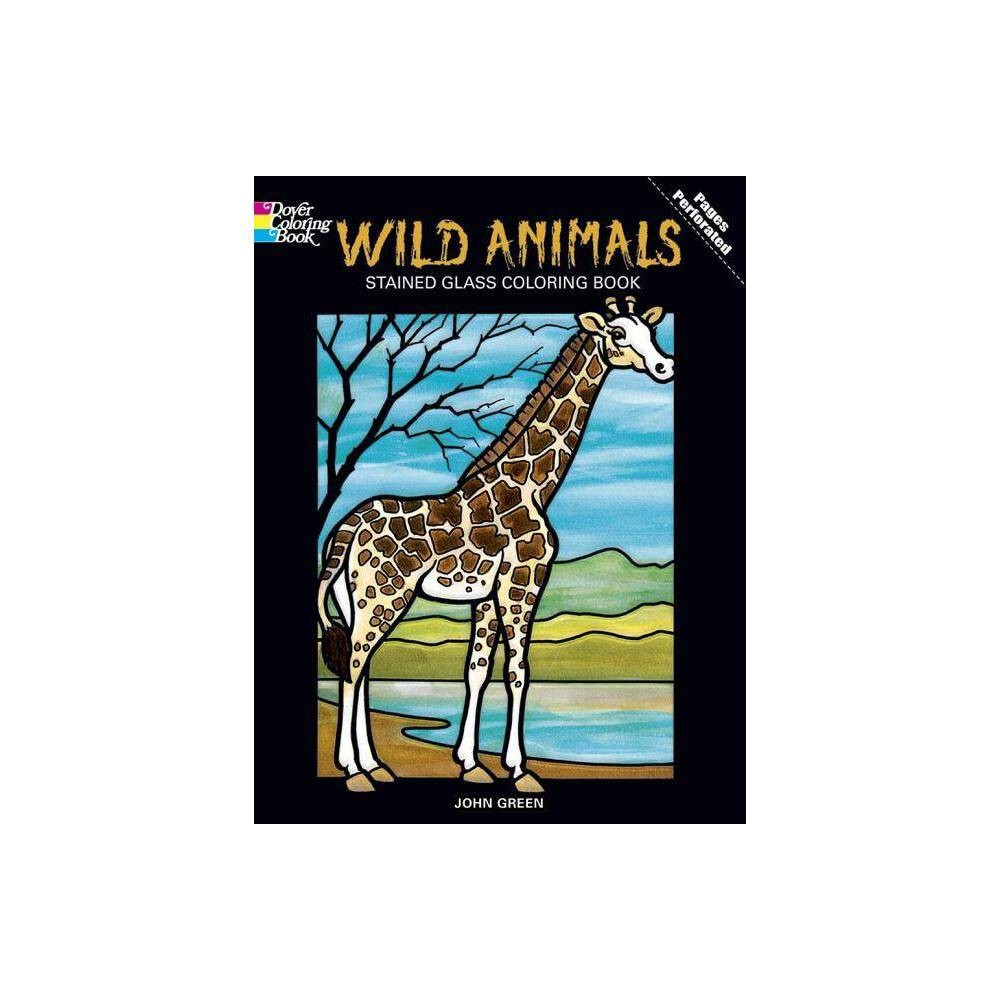 Wild Animals Stained Glass Coloring Book Dover Nature Stained Glass Coloring Book By John Green