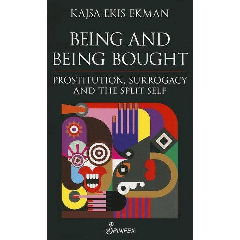 Being and Being Bought - by  Kajsa Ekis Ekman (Paperback) - image 1 of 1