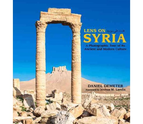 Lens on Syria : A Photographic Tour of Its Ancient and Modern Culture (Hardcover) (Daniel Demeter) - image 1 of 1
