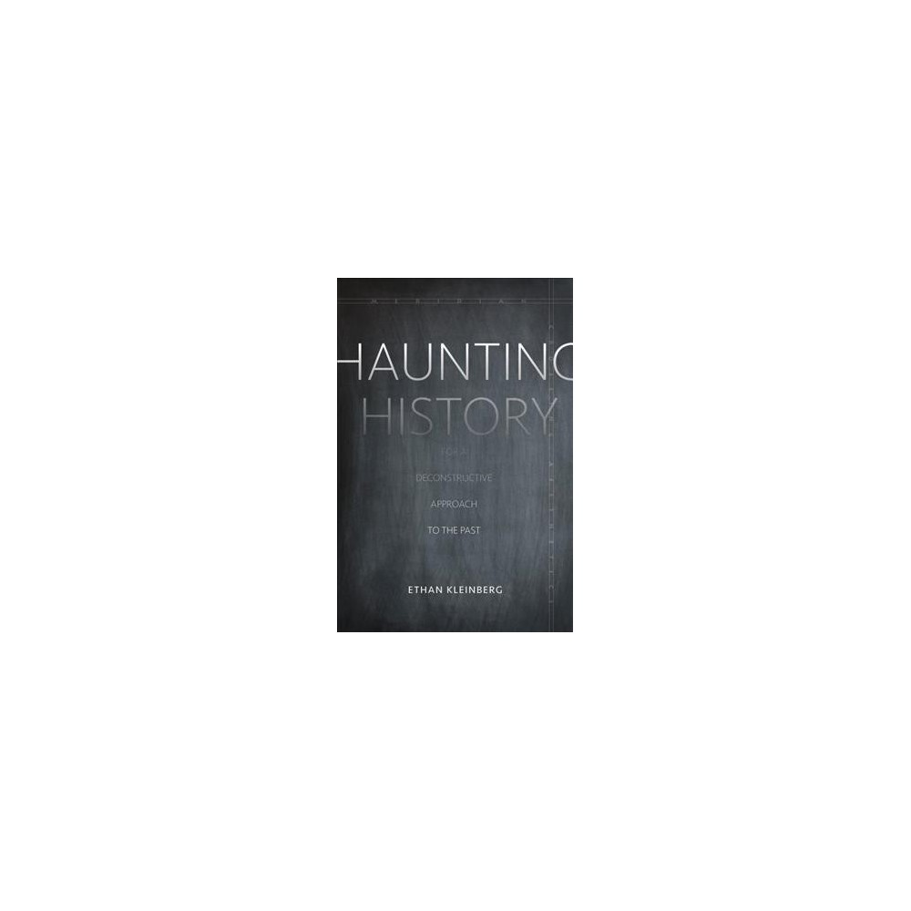 Haunting History : For a Deconstructive Approach to the Past (Hardcover) (Ethan Kleinberg)