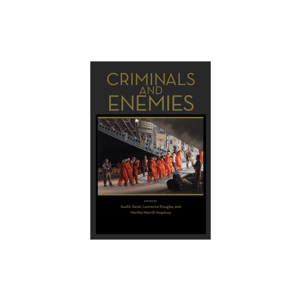 Criminals and Enemies - (Paperback) Key binaries like public/private and speech/conduct are mainstays of the liberal legal system. However, the pairing of criminal/enemy has received little scholarly attention by comparison. Bringing together a group of distinguished and disciplinarily diverse scholars, Criminals and Enemies, the most recent volume in the Amherst Series in Law, Jurisprudence, and Social Thought, addresses this gap in the literature. Drawing on political philosophy, legal analysis, and historical research, this essential volume reveals just how central the criminal/enemy distinction is to the structure and practice of contemporary law. The editors' introduction situates criminals and enemies in a theoretical context, focusing on the work of Thomas Hobbes and Carl Schmitt, while other essays consider topics ranging from Germany's denazification project to South Africa's pre- and post-apartheid legal regime to the complicating factors introduced by the war on terror. In addition to the editors, the contributors include Stephen Clingman, Jennifer Daskal, Sara Kendall, Devin Pendas, and Annette Weinke.