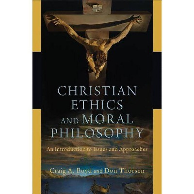 Christian Ethics and Moral Philosophy - by  Craig A Boyd & Don Thorsen (Paperback)