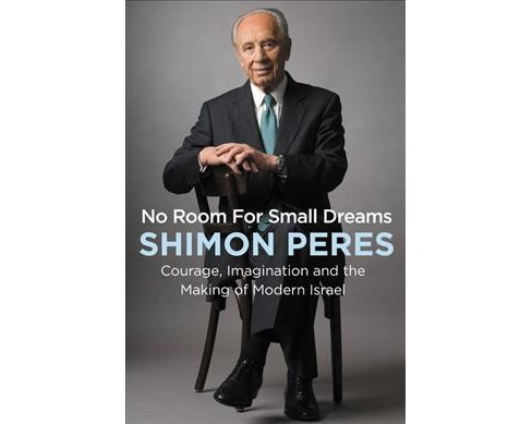 No Room for Small Dreams : Courage, Imagination, and the Making of Modern Israel -  (Hardcover) - image 1 of 1