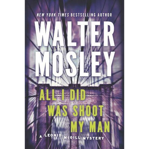 All I Did Was Shoot My Man - (Leonid McGill Mystery) by  Walter Mosley (Paperback) - image 1 of 1
