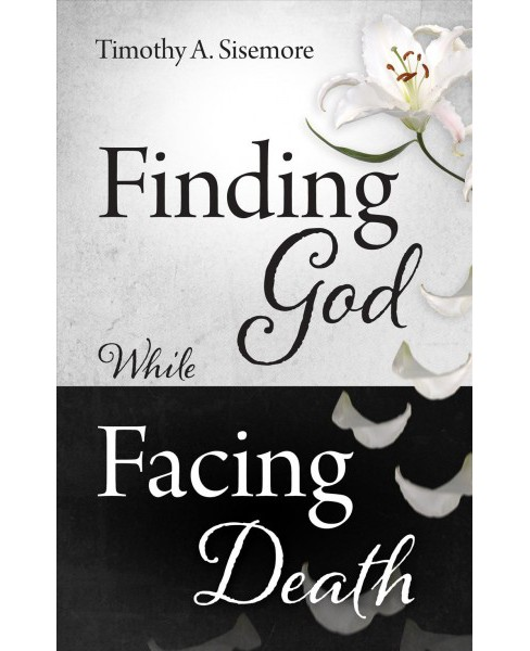 Finding God While Facing Death (Paperback) (Timothy A. Sisemore) - image 1 of 1