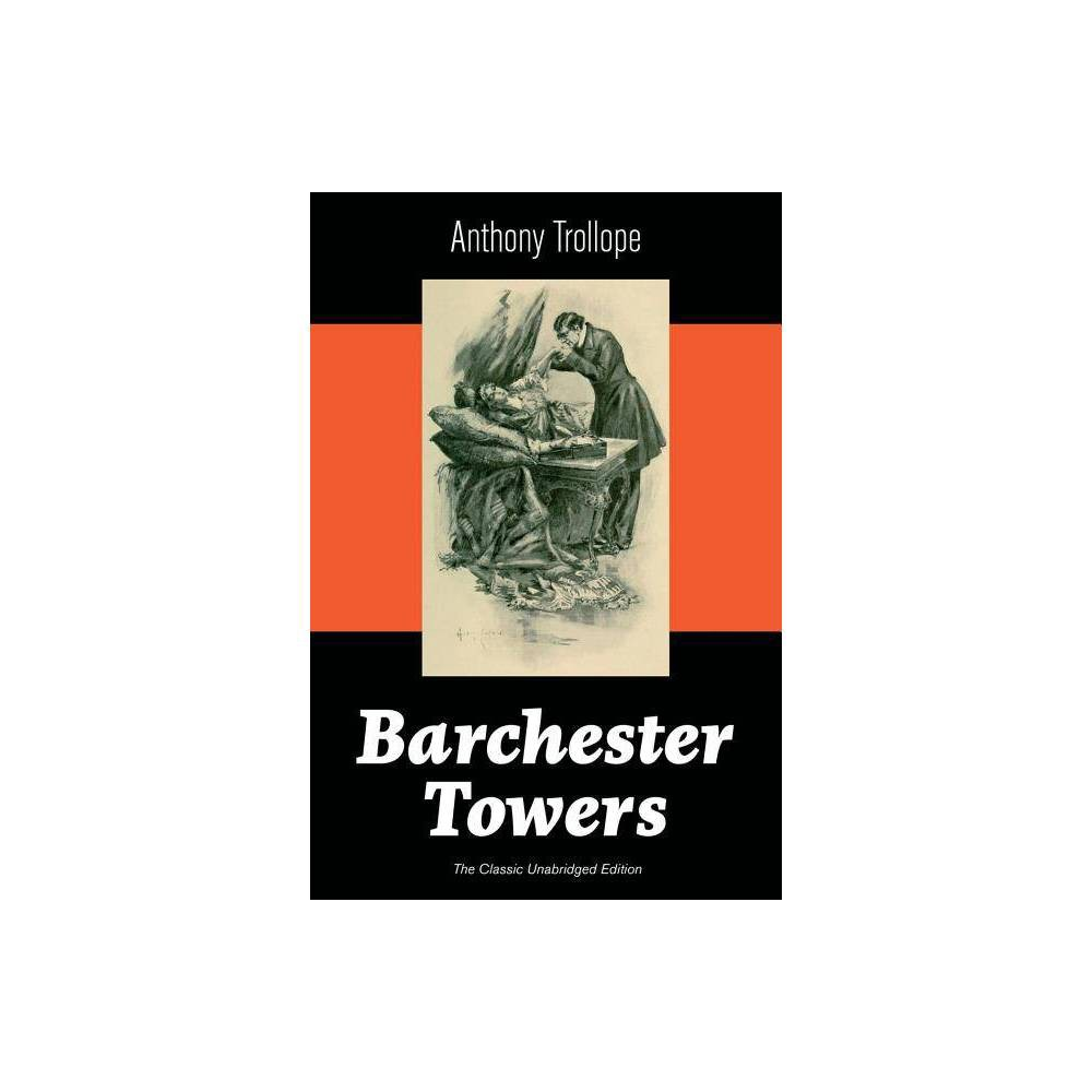 Barchester Towers The Classic Unabridged Edition By Anthony Trollope Paperback