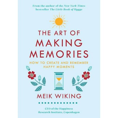 The Art of Making Memories - (Happiness Institute) by  Meik Wiking (Hardcover)