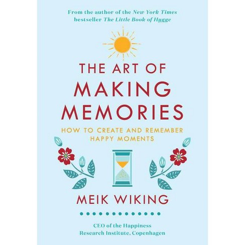 The Art of Making Memories - (Happiness Institute) by  Meik Wiking (Hardcover) - image 1 of 1