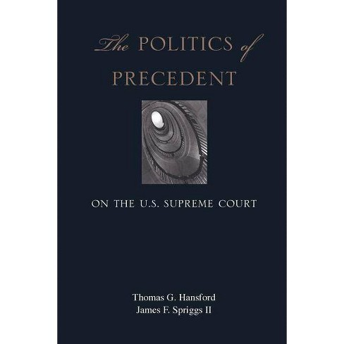 The Politics of Precedent on the U.S. Supreme Court - by  Thomas G Hansford & James F Spriggs - image 1 of 1