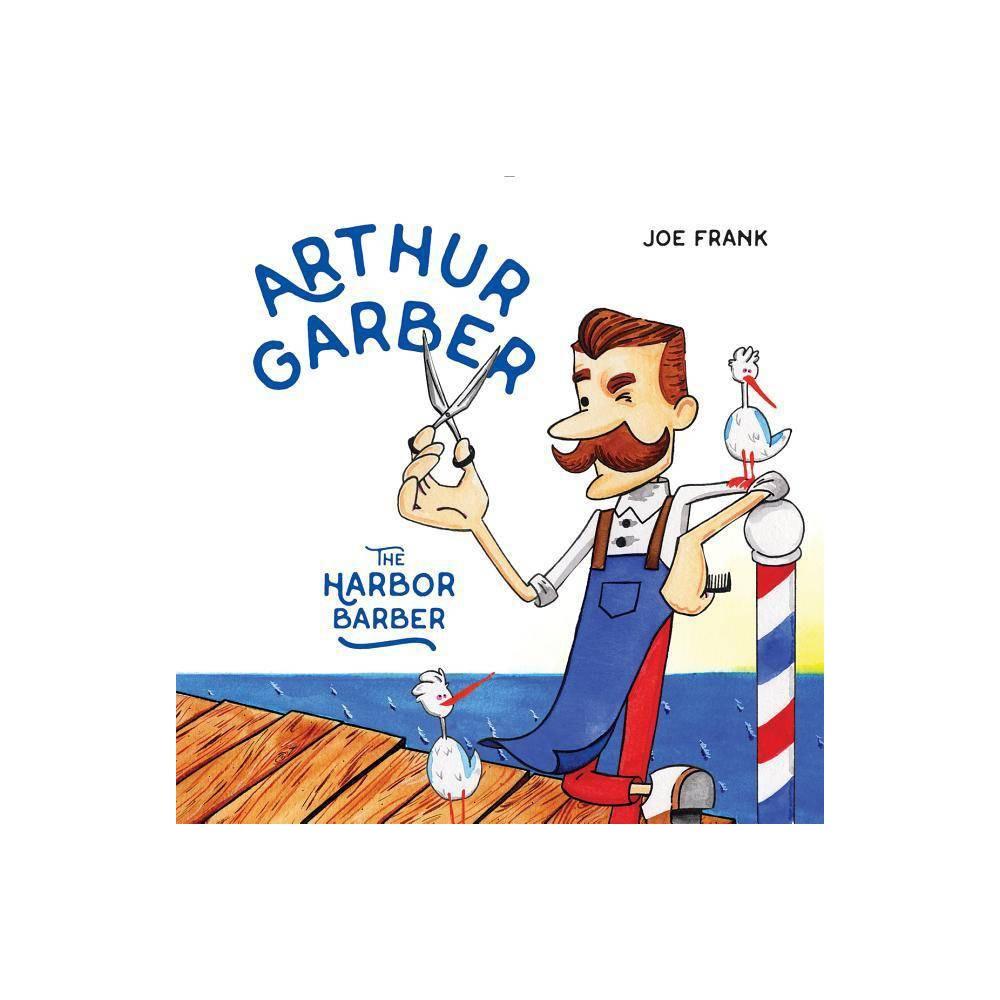 Arthur Garber the Harbor Barber - by Joe Frank (Hardcover)