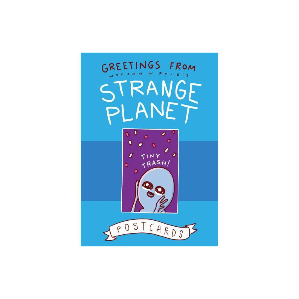 Greetings From Strange Planet By Nathan W Pyle Hardcover
