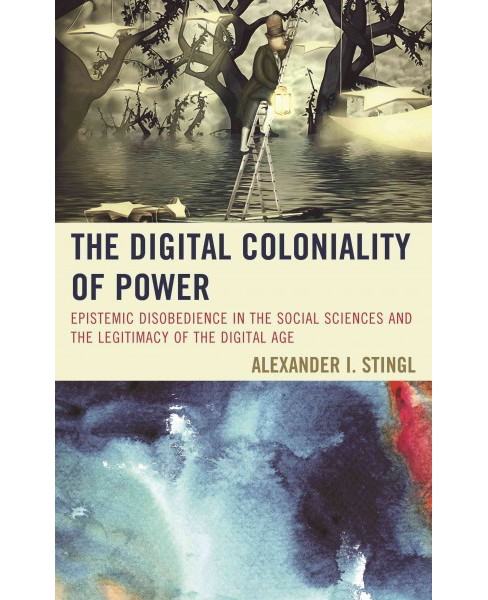 Digital Coloniality of Power : Epistemic Disobedience in the Social Sciences and the Legitimacy of the - image 1 of 1