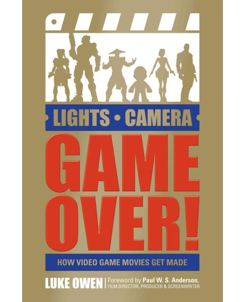 Lights, Camera, Game Over! : How Video Game Movies Get Made (Paperback) (Luke Owen) - image 1 of 1