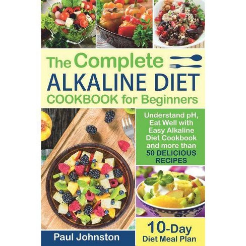 The Complete Alkaline Diet Guide Book for Beginners - by Paul Johnston  (Paperback)