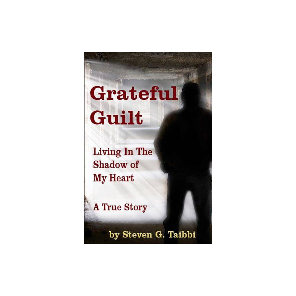 Grateful Guilt By Steven G Taibbi Paperback