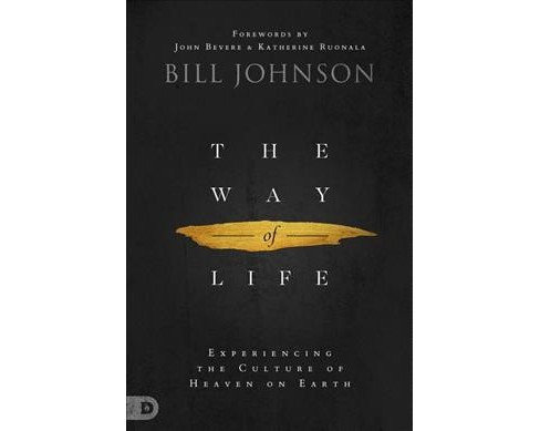 Way of Life : Experiencing the Culture of Heaven on Earth -  by Bill Johnson (Hardcover) - image 1 of 1