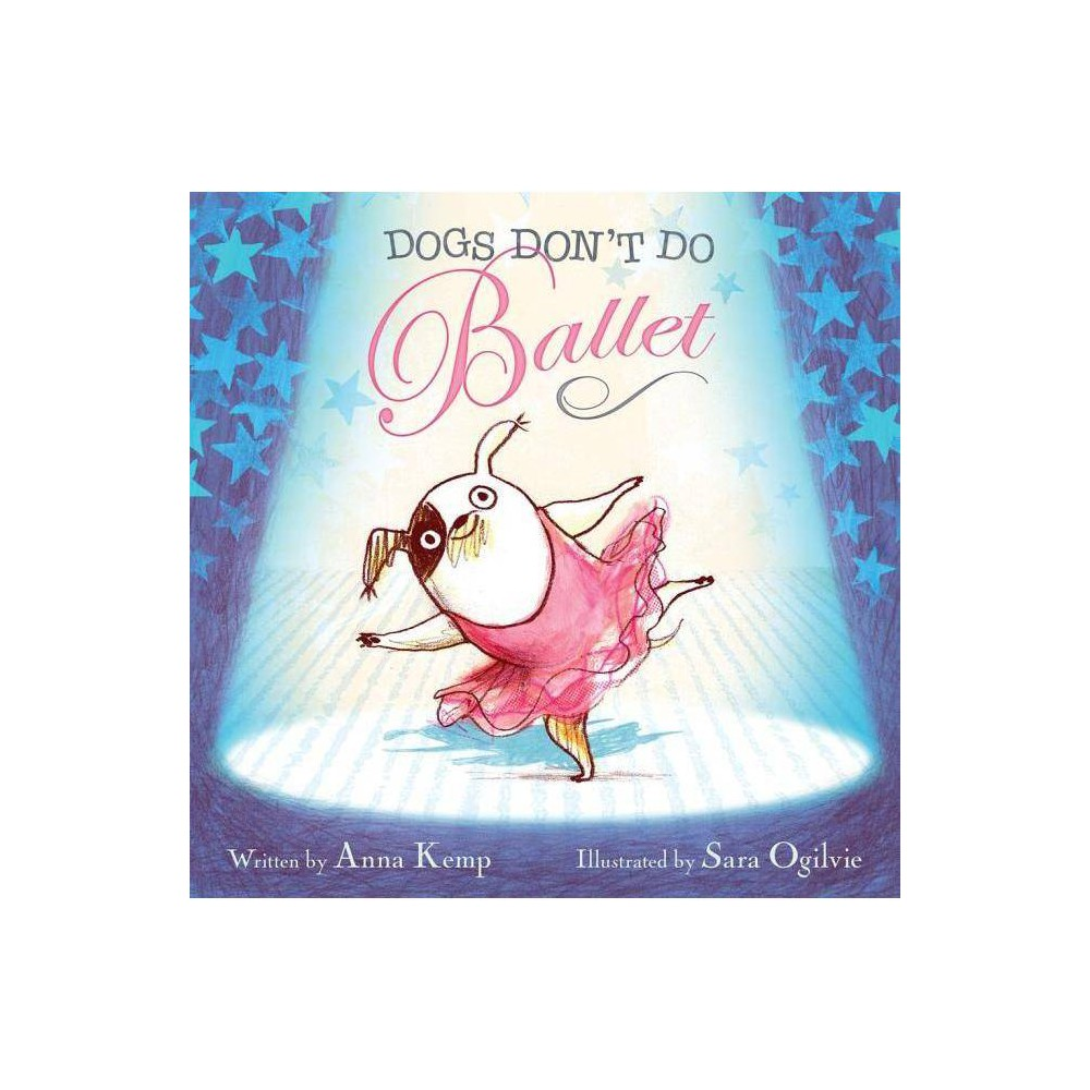 Dogs Don T Do Ballet By Anna Kemp Hardcover
