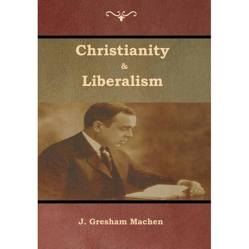 Christianity & Liberalism - by  J Machen (Hardcover) - image 1 of 1