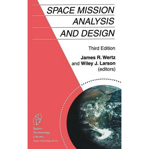 Space Mission Analysis and Design - (Space Technology Library) 3rd Edition by J R Wertz & Wiley J Larson (Hardcover)