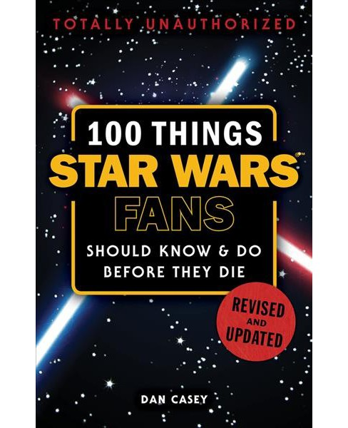 100 Things Star Wars Fans Should Know & Do Before They Die -  by Dan Casey (Paperback) - image 1 of 1