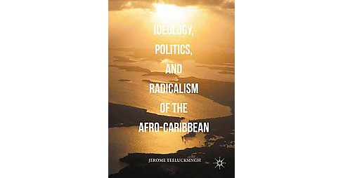 Ideology, Politics, and Radicalism of the Afro-Caribbean (Hardcover) (Jerome Teelucksingh) - image 1 of 1