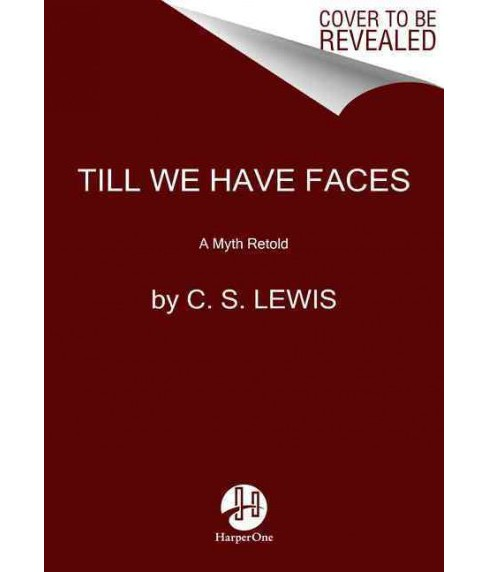 Till We Have Faces : A Myth Retold (Reissue) (Paperback) (C. S. Lewis) - image 1 of 1