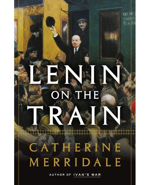 Lenin on the Train -  by Catherine Merridale (Hardcover) - image 1 of 1