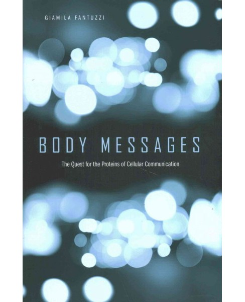 Body Messages : The Quest for the Proteins of Cellular Communication (Hardcover) (Giamila Fantuzzi) - image 1 of 1